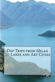 Day Trips from Milan to Lakes and Art Cities ebook by Enrico Massetti