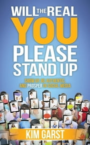 Will the Real You Please Stand Up - Show Up, Be Authentic, and Prosper in Social Media ebook by Kim Garst