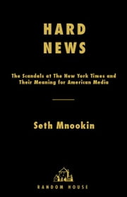 Hard News - The Scandals at The New York Times and the Future of American Media ebook by Seth Mnookin