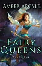 Fairy Queens - Books 1-4 ebook by Amber Argyle