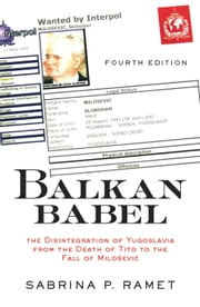 Balkan Babel - The Disintegration Of Yugoslavia From The Death Of Tito To The Fall Of Milosevic, Fourth Edition ebook by Sabrina Petra Ramet