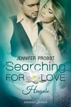 Searching for Love: Hingabe ebook by Jennifer Probst,Carina Köberl