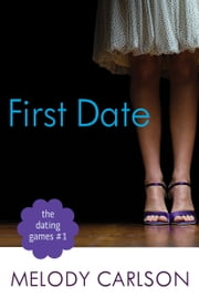 The Dating Games #1: First Date (The Dating Games Book #1) ebook by Melody Carlson