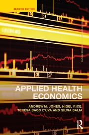 Applied Health Economics ebook by Andrew M. Jones,Nigel Rice,Teresa Bago d'Uva,Silvia Balia