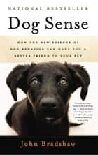 Dog Sense ebook by John Bradshaw