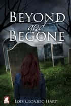 Beyond and Begone ebook by Lois Cloarec Hart