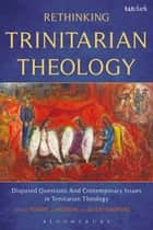 Rethinking Trinitarian Theology - Disputed Questions And Contemporary Issues in Trinitarian Theology ebook by Professor Giulio Maspero, Robert J. Wozniak