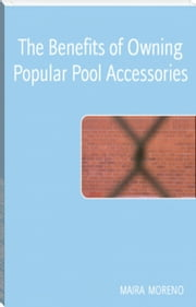 The Benefits of Owning Popular Pool Accessories ebook by MAIRA MORENO