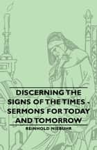Discerning the Signs of the Times - Sermons for Today and Tomorrow ebook by Reinhold Niebuhr