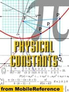 Physical Constants: Tables Of Universal, Electromagnetic, Atomic And Nuclear, & Physico-Chemical Constants (Mobi Study Guides) ebook by