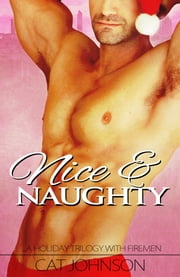 Nice & Naughty - a holiday trilogy with firemen! ebook by Cat Johnson