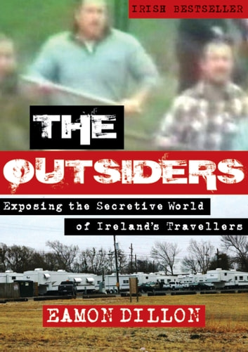The Outsiders: Exposing the Secretive World of Ireland's Travellers ebook by Eamon Dillon