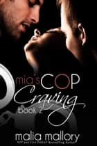 Mia's Cop Craving 2 ebook by Malia Mallory