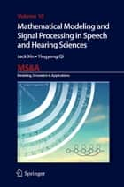 Mathematical Modeling and Signal Processing in Speech and Hearing Sciences ebook by Jack Xin, Yingyong Qi