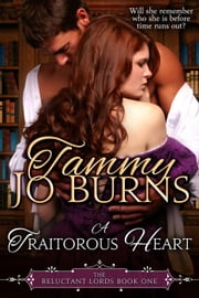 A Traitorous Heart - The Reluctant Lords, #1 ebook by Tammy Jo Burns