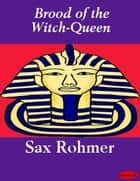 Brood of the Witch-Queen ebook by Sax Rohmer