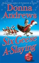 Six Geese A-Slaying - A Meg Langslow Christmas Mystery ebook by Donna Andrews