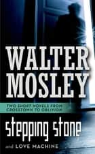 Stepping Stone and Love Machine ebook by Walter Mosley
