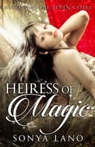 Heiress of Magic - Heiress of the Seven Cities ebook by Sonya Lano