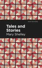 Tales and Stories ebook by Mary Wollstonecraft Shelley, Mint Editions