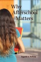 Why Afterschool Matters ebook by Ingrid A. Nelson