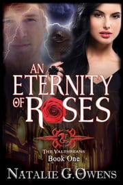An Eternity of Roses - The Valthreans: Book 1 ebook by Natalie G. Owens