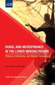 Rural and Microfinance in the Lower Mekong Region - Policies, Institutions, and Market Outcomes ebook by Binh T. Nguyen,Robert Vogel