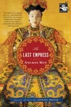 The Last Empress - A Novel ebook by Anchee Min