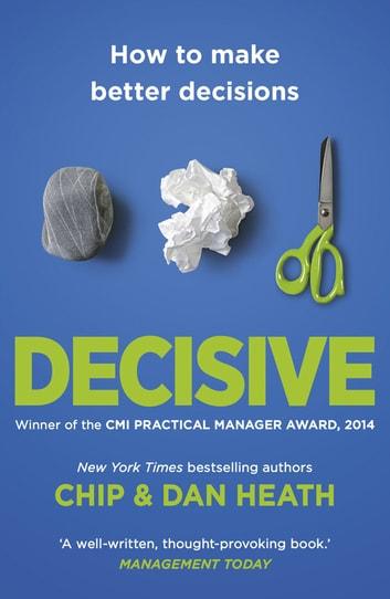 Decisive - How to make better choices in life and work ekitaplar by Chip Heath,Dan Heath