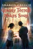 Granny Torrelli Makes Soup ebook by Sharon Creech
