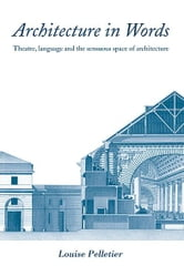 Architecture in Words - Theatre, Language and the Sensuous Space of Architecture ebook by Louise Pelletier