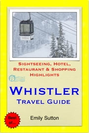 Whistler, British Columbia (Canada) Travel Guide - Sightseeing, Hotel, Restaurant & Shopping Highlights (Illustrated) ebook by Emily Sutton