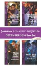 Harlequin Romantic Suspense December 2016 Box Set - Colton Christmas Protector\Taming Deputy Harlow\Her Secret Christmas Agent\Nights with a Thief ebook by Beth Cornelison, Jennifer Morey, Geri Krotow,...
