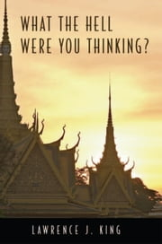 What the hell were you thinking? ebook by Lawrence J. King