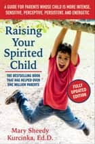 Raising Your Spirited Child, Third Edition - A Guide for Parents Whose Child Is More Intense, Sensitive, Perceptive, Persistent, and Energetic eBook by Mary Sheedy Kurcinka