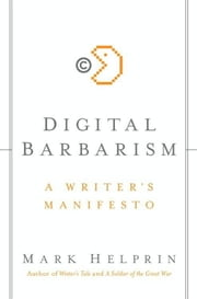 Digital Barbarism - A Writer's Manifesto ebook by Mark Helprin