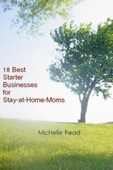 18 Best Starter Businesses for Stay-at-Home-Moms ebook by Michelle Read