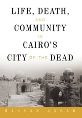 Life, Death, and Community in Cairo's City of the Dead ebook by Hassan Ansah