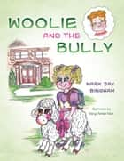 Woolie and the Bully ebook by Margo Anhder Mark, Mark Jay Bingham