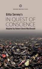 In Quest of Conscience ebook by Gitta Sereny, Robert David MacDonald