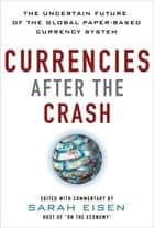 Currencies After the Crash: The Uncertain Future of the Global Paper-Based Currency System ebook by Sara Eisen