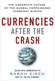 Currencies After the Crash: The Uncertain Future of the Global Paper-Based Currency System - The Uncertain Future of the Global Paper-Based Currency System (EBOOK) ebook by Sara Eisen