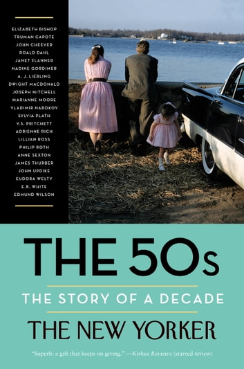 The 50s: The Story of a Decade ebook by The New Yorker Magazine,Elizabeth Bishop,Truman Capote