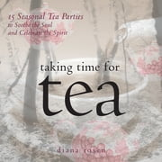 Taking Time for Tea - 15 Seasonal Tea Parties to Soothe the Soul and Celebrate the Spirit ebook by Diana Rosen