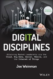 Digital Disciplines - Attaining Market Leadership via the Cloud, Big Data, Social, Mobile, and the Internet of Things ebook by Joe Weinman,Fred Wiersema