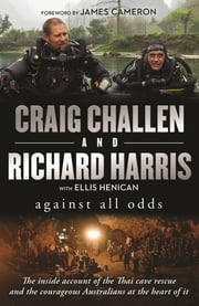 Against All Odds - The inside account of the Thai cave rescue and the courageous Australians at the heart of it ebook by Craig Challen, Richard Harris