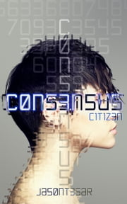 Consensus: Part 1 - Citizen ebook by Jason Tesar