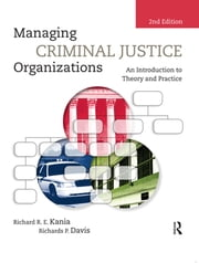 Managing Criminal Justice Organizations - An Introduction to Theory and Practice ebook by Richard R.E. Kania,Richards P. Davis