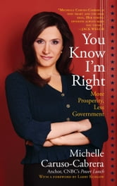You Know I'm Right - More Prosperity, Less Government ebook by Michelle Caruso-Cabrera