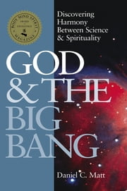 God and the Big Bang 1/E - Discovering Harmony between Science & Spirituality ebook by Daniel C Matt
